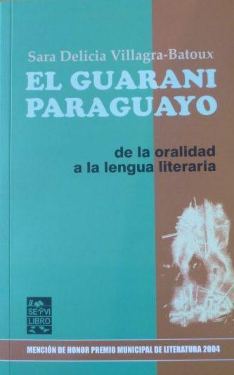 """Sara Delicia Villagra-Batoux """"El Guarani Paraguayo: de la oralidad a la lengua literaria"""" Ano: 2016 Editora: Servilibro Páginas: 344"""